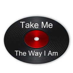 take me the way I am