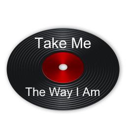 take me the way I am